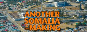 ANOTHER SOMALIA IN THE MAKING