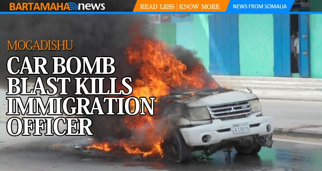 MOGADISHU CAR BOMB BLAST  KILLS IMMIGRATION OFFICER