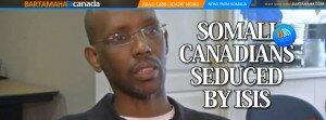 SOMALI CANADIANS SEDUCED BY ISIS - Bartamaha