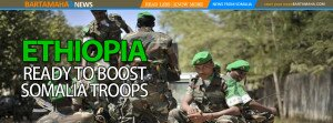 Ethiopia READY TO BOOST SOMALIA TROOPS