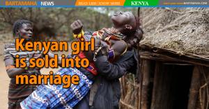 Kenyan girl is sold into marriage - Bartamaha